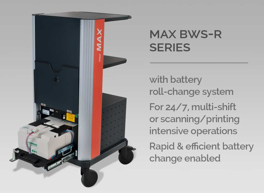 MAX BWS-R SERIES - with battery roll-change system. For 24/7 multi-shift or scanning/printing intensive operations. Rapid & efficient battery change enabled